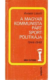 A Magyar Kommunista Párt Sportpolitikája - Kutassi László - Régikönyvek