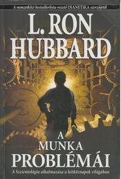 A munka problémái - L. Ron Hubbard - Régikönyvek