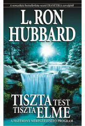 Tiszta test, tiszta elme - A hatékony méregtelenítő program - L. Ron Hubbard - Régikönyvek
