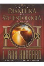 Útmutató a dianetika és a szcientológia anyagaihoz - L. Ron Hubbard - Régikönyvek