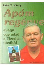 Apám regénye avagy egy edző a Tizedes utcából - Lakat T. Károly - Régikönyvek