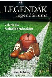 LEGENDÁK LEGENDÁRIUMA - Lakat T. Károly - Régikönyvek