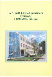 Németh László Gimnázium Évkönyve a 2008-2009. tanévről - Lami Pál - Régikönyvek