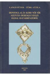 Honfoglalás kori női sír Szentes derekegyházi oldal határrészéről (dedikált) - Langó Péter, Türk Attila - Régikönyvek