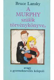 A Murphy szülők törvénykönyve, avagy a gyermeknevelés kelepcéi - Lansky, Bruce - Régikönyvek