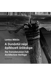 A Dunántúl népi építészeti öröksége - The Transdanubian Folk Architecture Heritage - Lantos Miklós - Régikönyvek