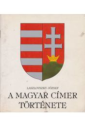 A magyar címer története - Laszlovszky József - Régikönyvek