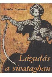 Lázadás a sivatagban - Lawrence, Thomas Edward - Régikönyvek