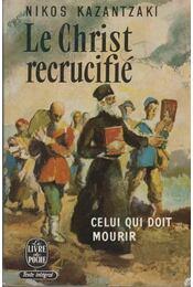 Le Christ recrucifié - Kazantzakisz, Nikosz - Régikönyvek