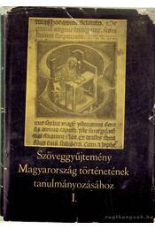 Szöveggyűjtemény Magyarország történetének tanulmányozásához I. rész - Lederer Emma - Régikönyvek