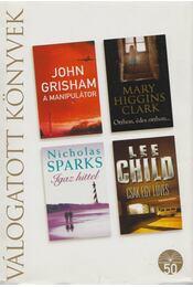 A manipulátor / Otthon, édes otthon... / Igaz Hittel / Csak egy lövés - Lee Child, Mary Higgins Clark, John Grisham, Nicholas Sparks - Régikönyvek