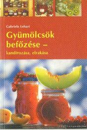 Gyümölcsök befőzése - kandírozása, elrakása - Lehari, Gabriele - Régikönyvek