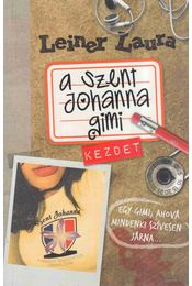A Szent Johanna gimi 1. - Kezdet - Leiner Laura - Régikönyvek