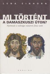 Mi történt a damaszkuszi úton? - Lena Einhorn - Régikönyvek