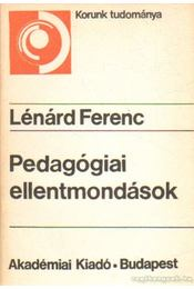 Pedagógiai ellentmondások - Lénárd Ferenc - Régikönyvek
