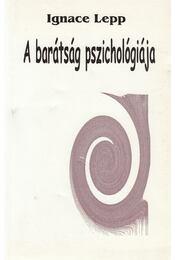 A barátság pszichológiája - Lepp, Ignace - Régikönyvek
