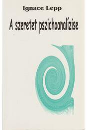 A szeretet pszichoanalízise - Lepp, Ignace - Régikönyvek