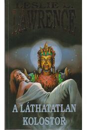 A láthatatlan kolostor - Leslie L. Lawrence - Régikönyvek
