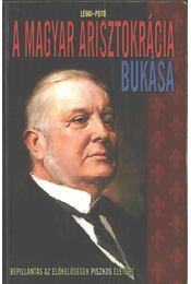 A magyar arisztokrácia bukása - Lévai Anita, Potó István - Régikönyvek