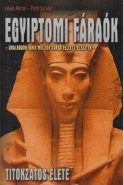 Egyiptomi fáraók titokzatos élete - Lévai Anita, Potó István - Régikönyvek