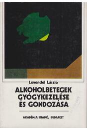 Alkoholbetegek gyógykezelése és gondozása - Levendel László - Régikönyvek