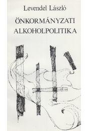Önkormányzati alkoholpolitika - Levendel László - Régikönyvek