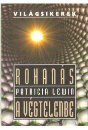 Rohanás a végtelenbe - Lewin, Patricia - Régikönyvek