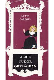 Alice Tükörországban - Lewis Carroll - Régikönyvek