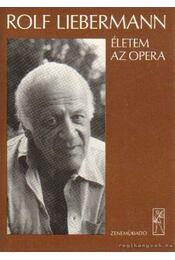 Életem az opera - Liebermann, Rolf - Régikönyvek