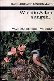 Wie die Alten sungen...Warum singen Vögel? (Ahogy az öregek énekelték...Miért énekelnek a madarak?) - Linsenmair, Karl-Eduard - Régikönyvek