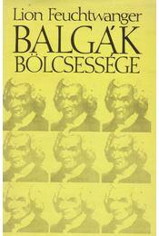 Balgák bölcsessége - Lion Feuchtwanger - Régikönyvek