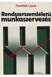 Rendszerszemléletű munkaszervezés - Lipták, Frantisek - Régikönyvek
