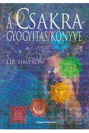 A Csakragyógyítás könyve - Liz Simpson - Régikönyvek