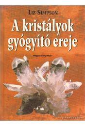 A kristályok gyógyító ereje - Liz Simpson - Régikönyvek