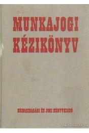 Munkajogi kézikönyv - Lőrincz György, Arany Jánosné, Latóczky Antal, Radnay József - Régikönyvek