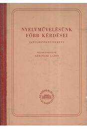 Nyelvművelésünk főbb kérdései - Lőrincze Lajos - Régikönyvek