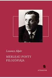 Merleau-Ponty filozófiája - Losoncz Alpár - Régikönyvek
