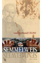 Semmelweis - Louis, Ferdinand Céline - Régikönyvek