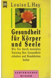 Gesundheit für Körper und Seele - Louise L. Hay - Régikönyvek