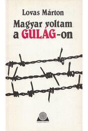 Magyar voltam a Gulág-on - Lovas Márton - Régikönyvek