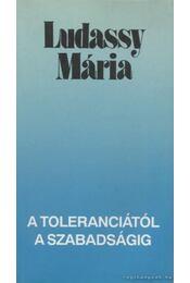 A toleranciától a szabadságig - Ludassy Mária - Régikönyvek