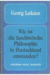 Wie ist die faschistische Philosophie in Deutschland entstanden? - Lukács, Georg - Régikönyvek