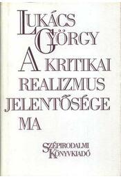 A kritikai realizmus jelentősége ma - Lukács György - Régikönyvek