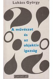 A művészet és az objektív igazság - Lukács György - Régikönyvek