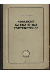Adalékok az esztétika történetéhez - Lukács György - Régikönyvek