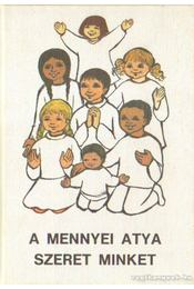 A mennyei atya szeret minket - Lukács István, Katona József, Edelényi István, dr. - Régikönyvek