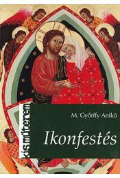 Ikonfestés - M. Győrffy Anikó - Régikönyvek