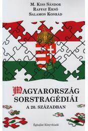 Magyarország sorstragédiái a 20. században - M.Kiss Sándor, Raffay Ernő, Salamon Konrád - Régikönyvek