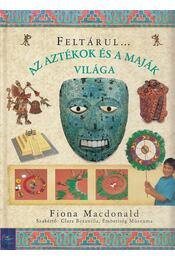 Az aztékok és a maják világa - Macdonald, Fiona - Régikönyvek