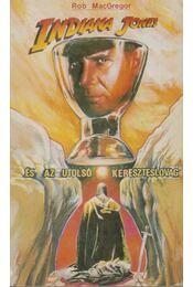 Indiana Jones és az utolsó kereszteslovag - MacGregor, Rob - Régikönyvek
